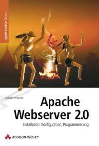 Apache Webserver 2.0 - Installation, Konfiguration, Programmierung